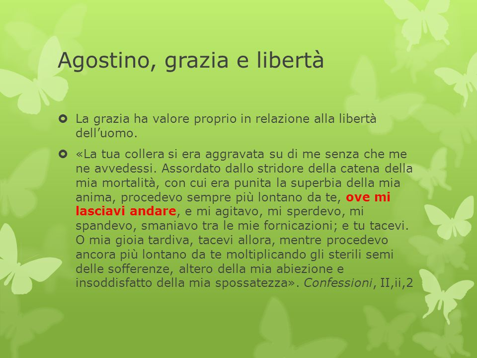 Agostino, grazia e libertà  La grazia ha valore proprio in relazione alla libertà dell'uomo.  «La tua collera si era aggravata su di me senza che me