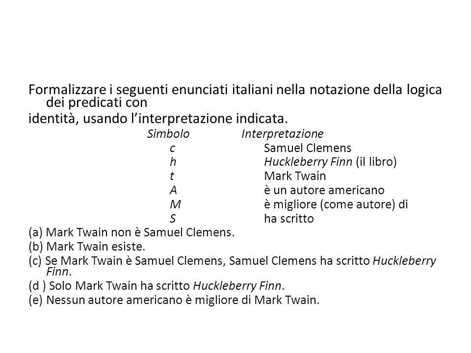 Formalizzare i seguenti enunciati italiani nella notazione della logica dei predicati con identità, usando l'interpretazione indicata.