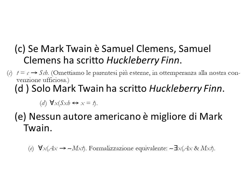 (c) Se Mark Twain è Samuel Clemens, Samuel Clemens ha scritto Huckleberry Finn.