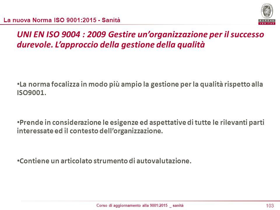 103 Corso di aggiornamento alla 9001:2015 _ sanità UNI EN ISO 9004 : 2009 Gestire un'organizzazione per il successo durevole.