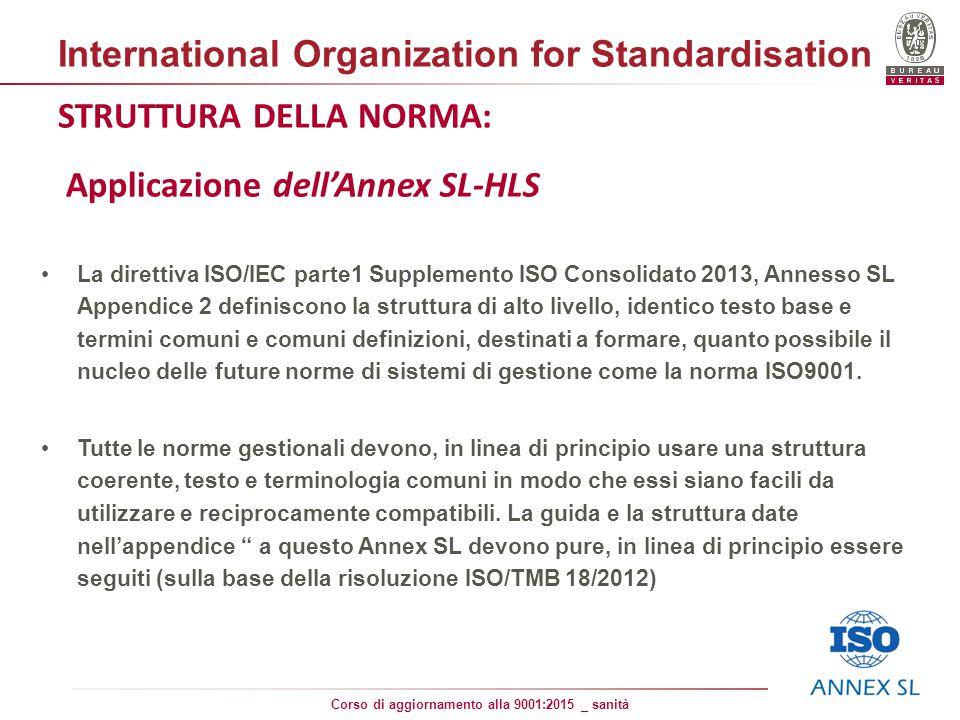 25 Corso di aggiornamento alla 9001:2015 _ sanità STRUTTURA DELLA NORMA: Applicazione dell'Annex SL-HLS La direttiva ISO/IEC parte1 Supplemento ISO Consolidato 2013, Annesso SL Appendice 2 definiscono la struttura di alto livello, identico testo base e termini comuni e comuni definizioni, destinati a formare, quanto possibile il nucleo delle future norme di sistemi di gestione come la norma ISO9001.