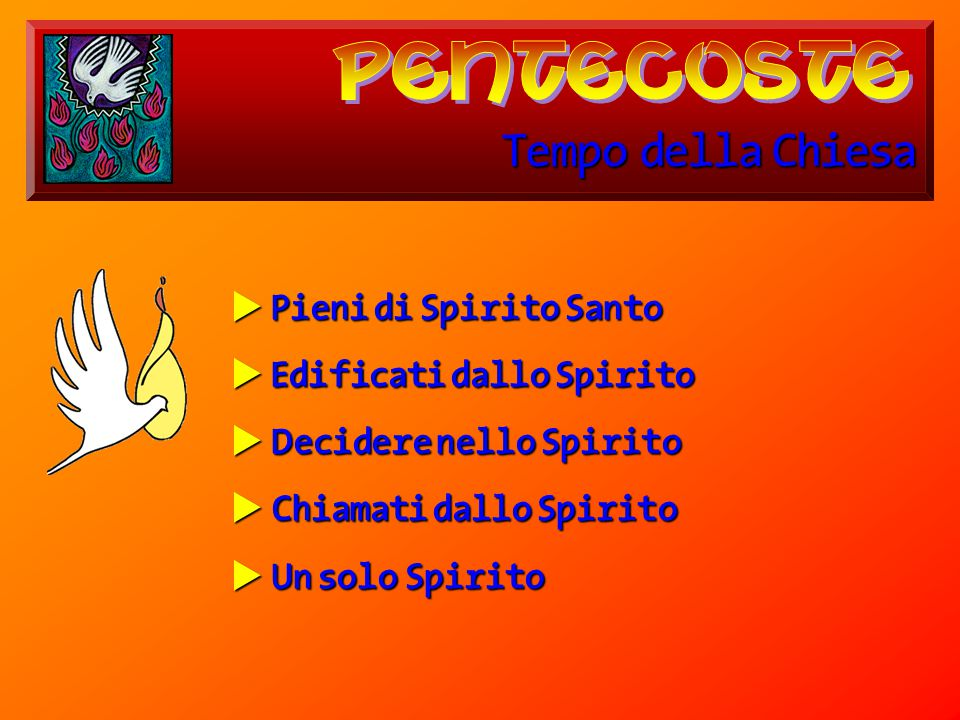  Pieni di Spirito Santo  Edificati dallo Spirito  Decidere nello Spirito  Chiamati dallo Spirito  Un solo Spirito