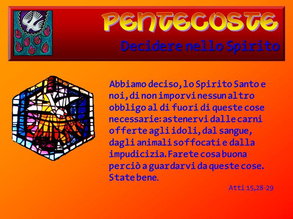 Decidere nello Spirito Abbiamo deciso, lo Spirito Santo e noi, di non imporvi nessun altro obbligo al di fuori di queste cose necessarie: astenervi da
