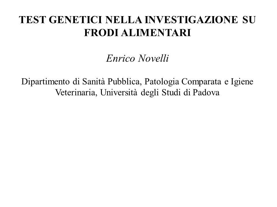 TEST GENETICI NELLA INVESTIGAZIONE SU FRODI ALIMENTARI Enrico Novelli Dipartimento di Sanità Pubblica, Patologia Comparata e Igiene Veterinaria, Unive