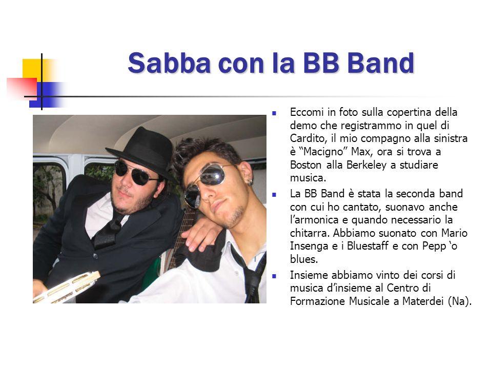 Sabba con la BB Band Eccomi in foto sulla copertina della demo che registrammo in quel di Cardito, il mio compagno alla sinistra è Macigno Max, ora si trova a Boston alla Berkeley a studiare musica.