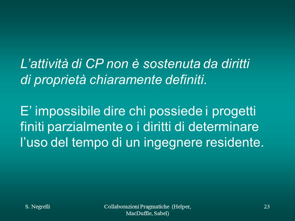 S. NegrelliCollaborazioni Pragmatiche (Helper, MacDuffie, Sabel) 23 L'attività di CP non è sostenuta da diritti di proprietà chiaramente definiti. E'