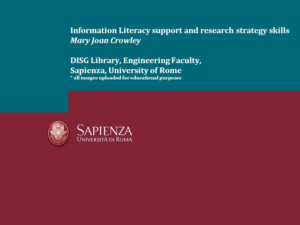 Information Literacy support and research strategy skills Mary Joan Crowley DISG Library, Engineering Faculty, Sapienza, University of Rome * all imag