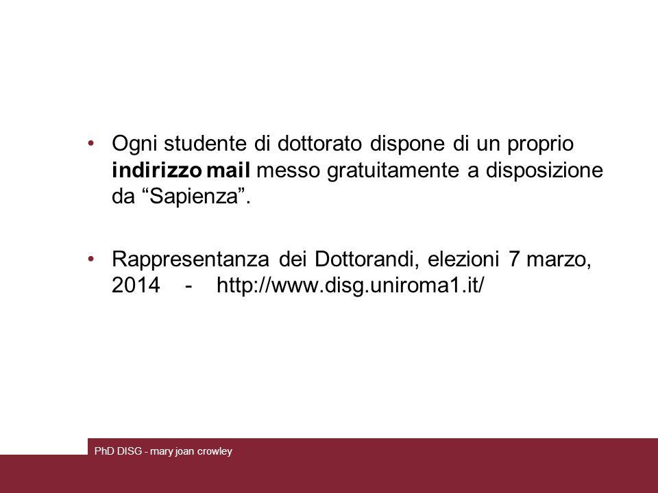 Ogni studente di dottorato dispone di un proprio indirizzo mail messo gratuitamente a disposizione da Sapienza .