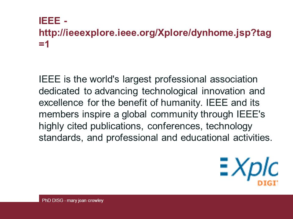 IEEE - http://ieeexplore.ieee.org/Xplore/dynhome.jsp?tag =1 IEEE is the world's largest professional association dedicated to advancing technological