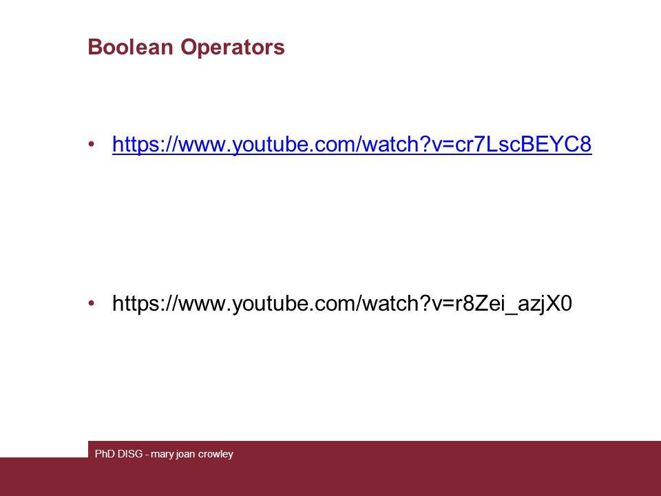 Boolean Operators https://www.youtube.com/watch v=cr7LscBEYC8 https://www.youtube.com/watch v=r8Zei_azjX0 PhD DISG - mary joan crowley