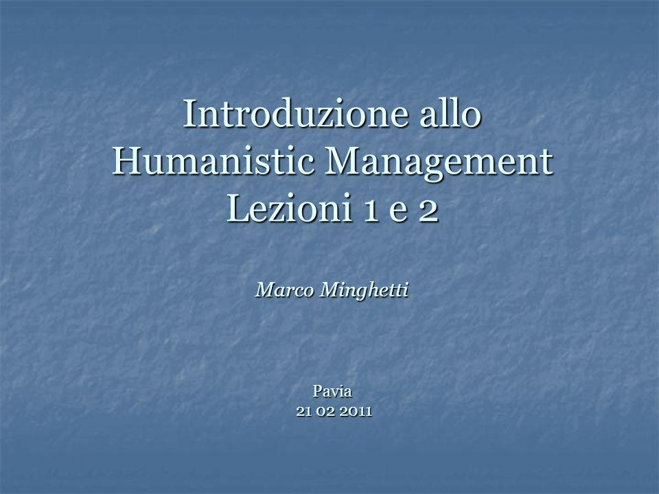 Introduzione allo Humanistic Management Lezioni 1 e 2 Marco Minghetti Pavia 21 02 2011