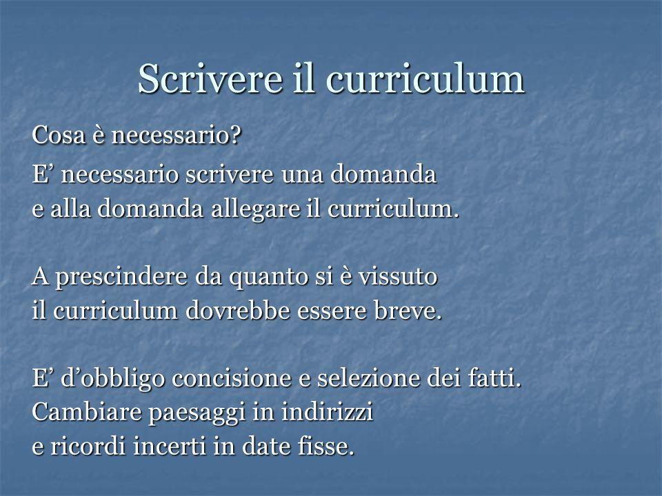 Cosa è necessario? E' necessario scrivere una domanda e alla domanda allegare il curriculum. A prescindere da quanto si è vissuto il curriculum dovreb