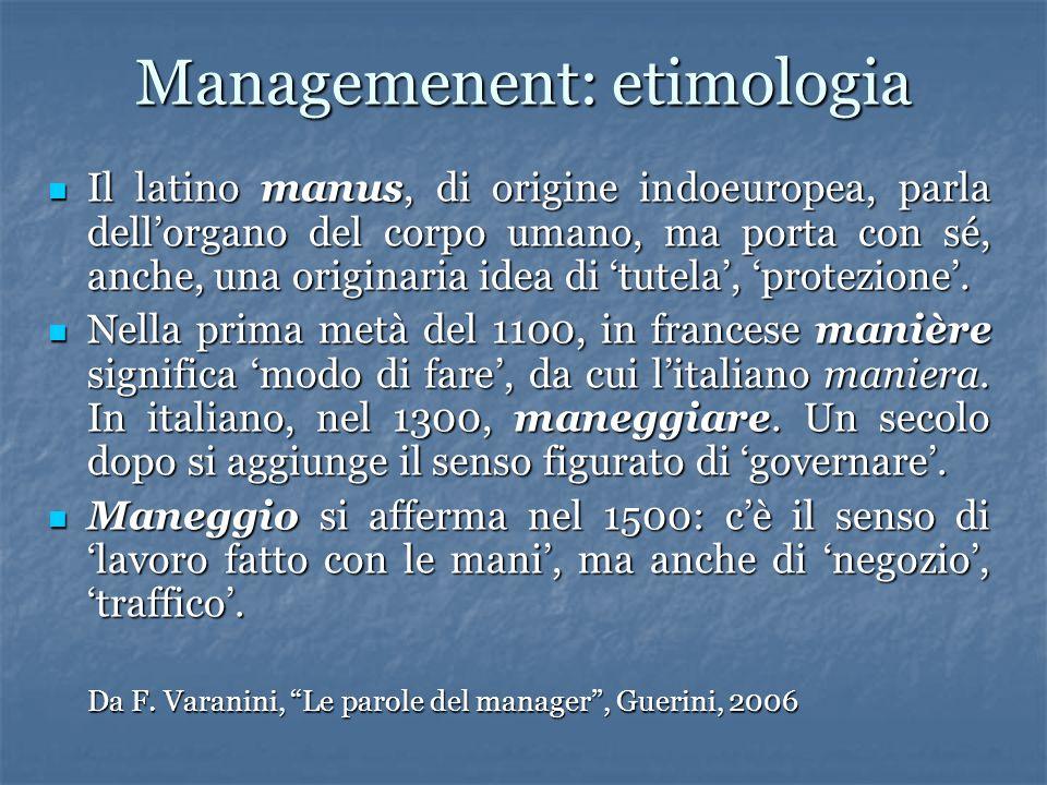 Managemenent: etimologia Il latino manus, di origine indoeuropea, parla dell'organo del corpo umano, ma porta con sé, anche, una originaria idea di 'tutela', 'protezione'.