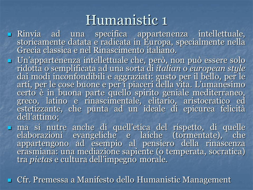 Humanistic 1 Rinvia ad una specifica appartenenza intellettuale, storicamente datata e radicata in Europa, specialmente nella Grecia classica e nel Rinascimento italiano.