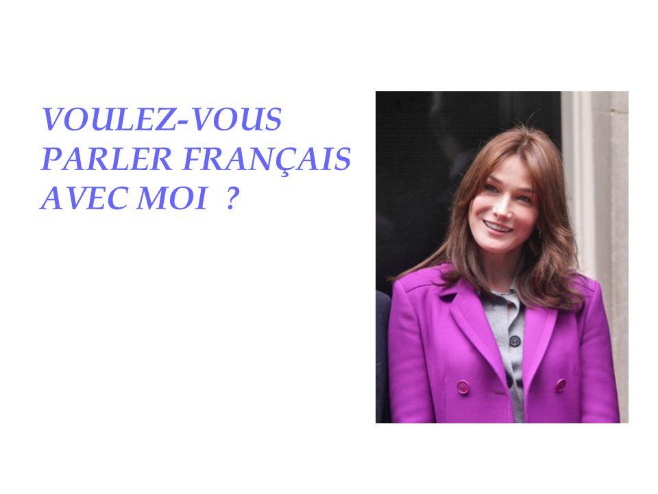 VOULEZ-VOUS PARLER FRANÇAIS AVEC MOI ?