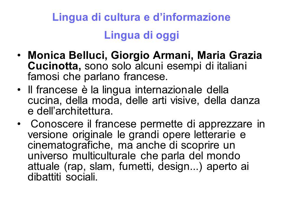 Lingua di cultura e d'informazione Lingua di oggi Monica Belluci, Giorgio Armani, Maria Grazia Cucinotta, sono solo alcuni esempi di italiani famosi c