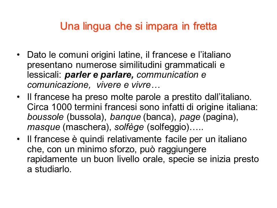 Una lingua che si impara in fretta Dato le comuni origini latine, il francese e l'italiano presentano numerose similitudini grammaticali e lessicali: