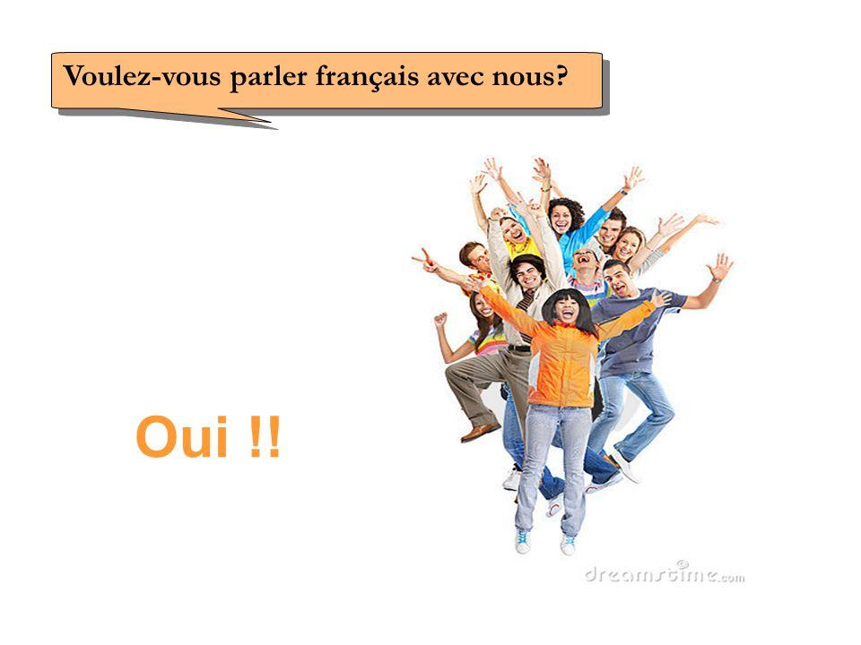 Voulez-vous parler français avec nous? Oui !!
