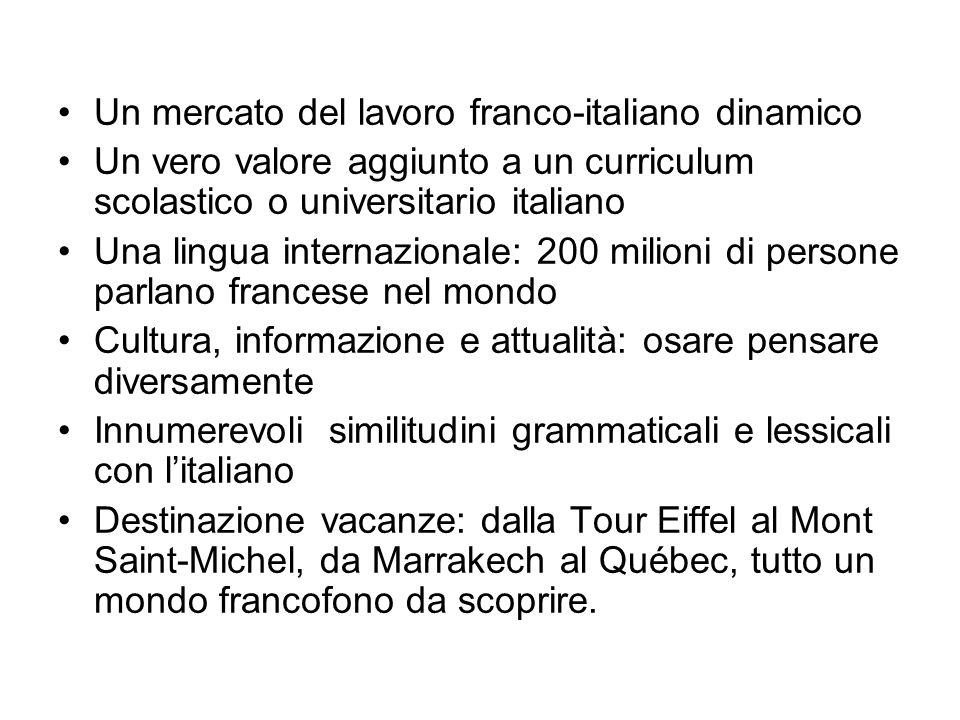 Un mercato del lavoro franco-italiano dinamico Un vero valore aggiunto a un curriculum scolastico o universitario italiano Una lingua internazionale: