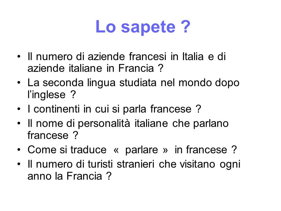 Lo sapete ? Il numero di aziende francesi in Italia e di aziende italiane in Francia ? La seconda lingua studiata nel mondo dopo l'inglese ? I contine