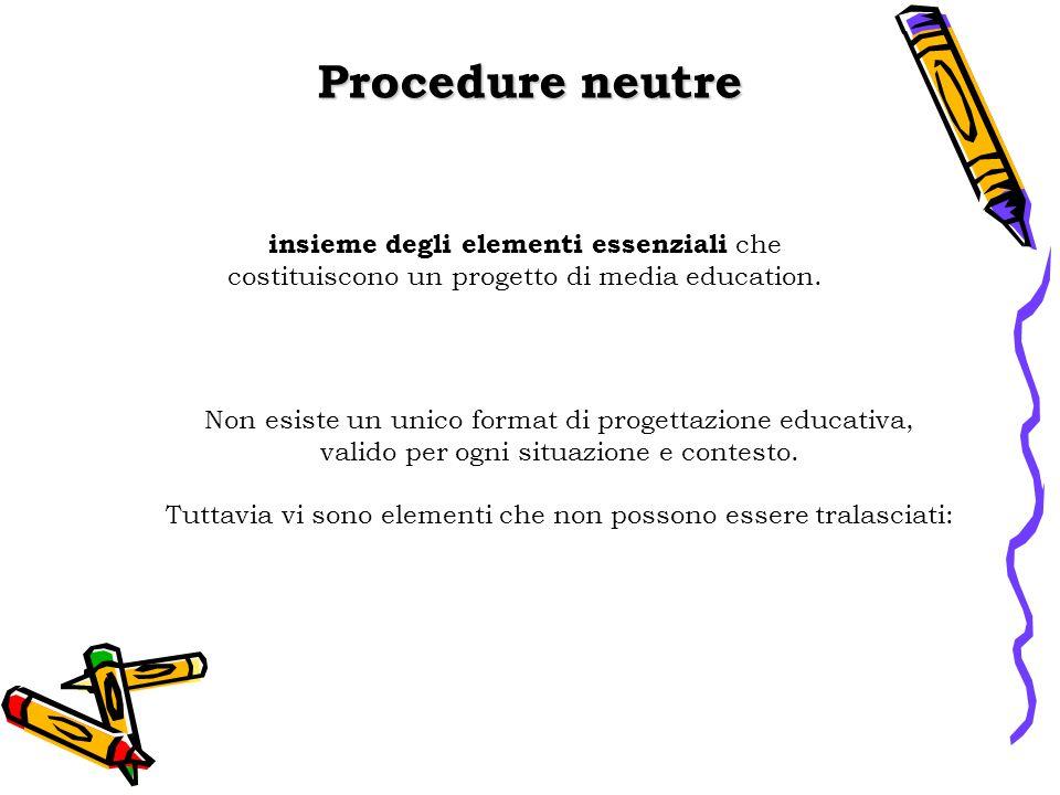 Procedure neutre insieme degli elementi essenziali che costituiscono un progetto di media education.