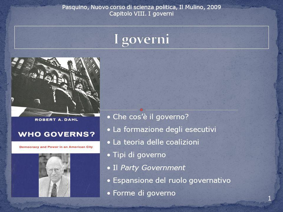Pasquino, Nuovo corso di scienza politica, Il Mulino, 2009 Capitolo VIII. I governi 1 Che cos'è il governo? La formazione degli esecutivi La teoria de