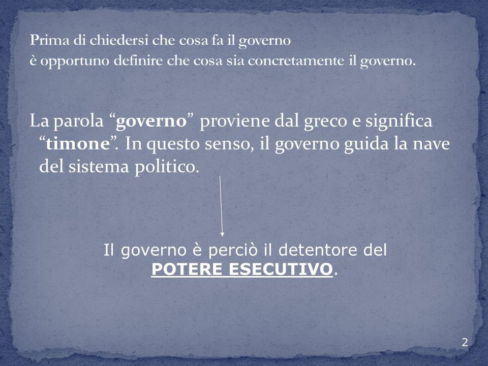 """La parola """"governo"""" proviene dal greco e significa """"timone"""". In questo senso, il governo guida la nave del sistema politico. 2 Il governo è perciò il"""