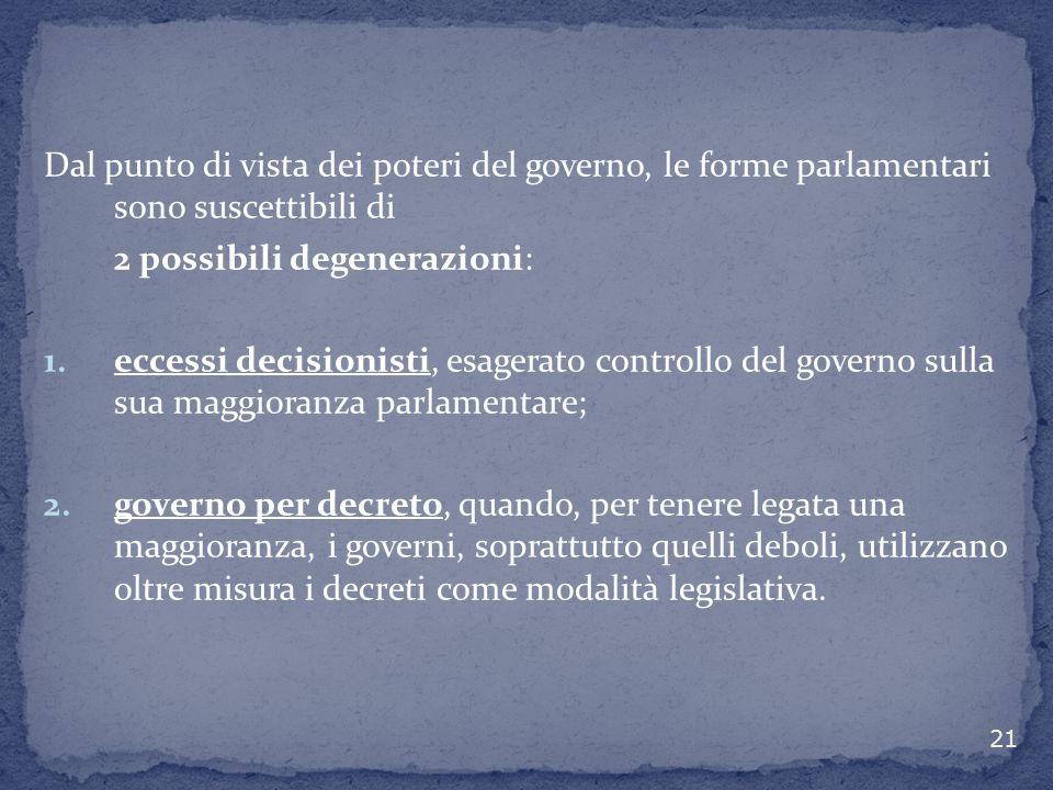Dal punto di vista dei poteri del governo, le forme parlamentari sono suscettibili di 2 possibili degenerazioni: 1. eccessi decisionisti, esagerato co