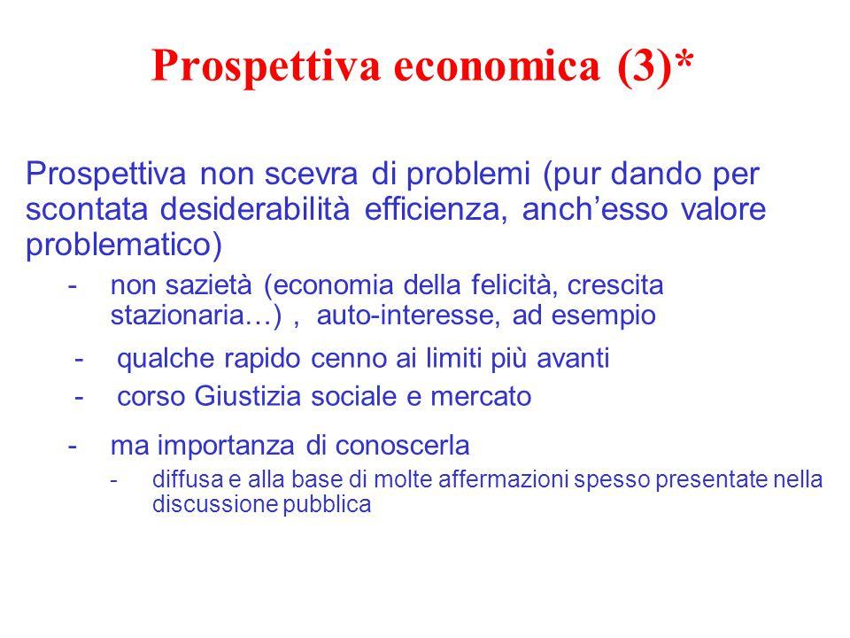 Prospettiva economica (3)* Prospettiva non scevra di problemi (pur dando per scontata desiderabilità efficienza, anch'esso valore problematico) -non s