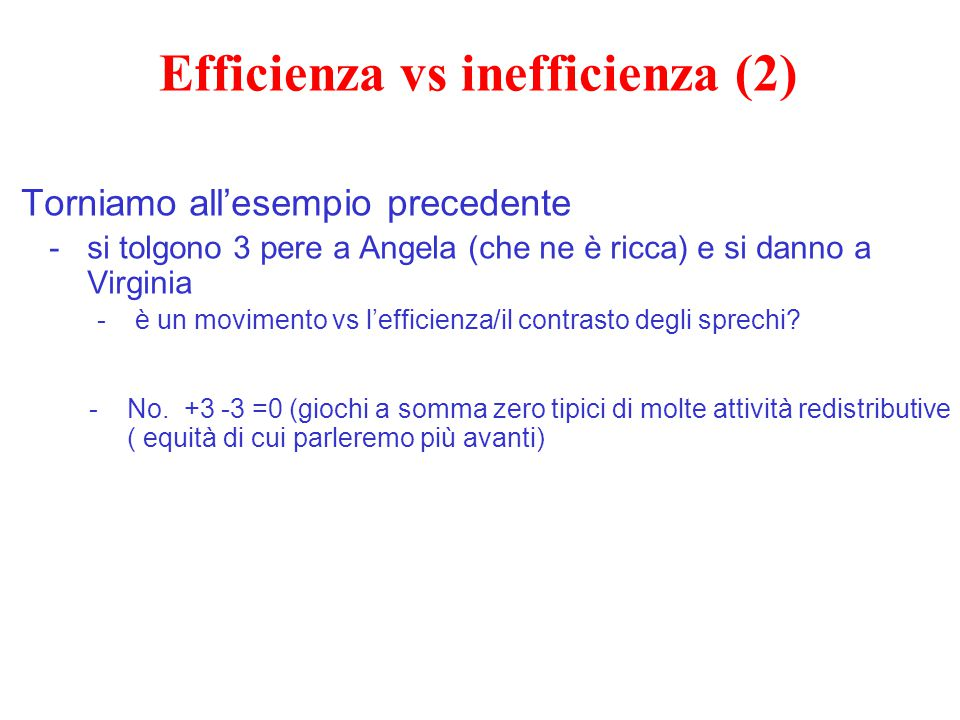 Efficienza vs inefficienza (2) Torniamo all'esempio precedente -si tolgono 3 pere a Angela (che ne è ricca) e si danno a Virginia -è un movimento vs l