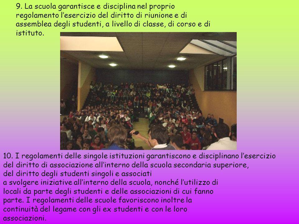 9. La scuola garantisce e disciplina nel proprio regolamento l'esercizio del diritto di riunione e di assemblea degli studenti, a livello di classe, d