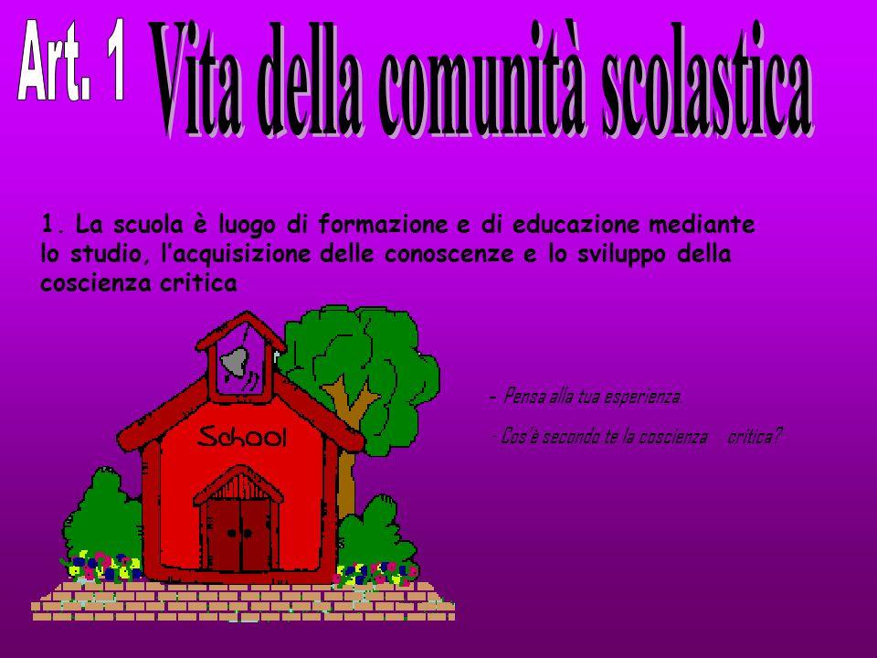 1. La scuola è luogo di formazione e di educazione mediante lo studio, l'acquisizione delle conoscenze e lo sviluppo della coscienza critica - Pensa a