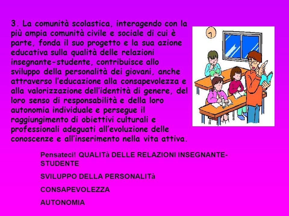 3. La comunità scolastica, interagendo con la più ampia comunità civile e sociale di cui è parte, fonda il suo progetto e la sua azione educativa sull