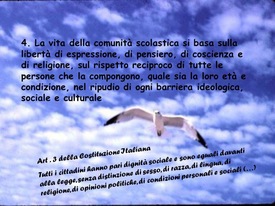4. La vita della comunità scolastica si basa sulla libertà di espressione, di pensiero, di coscienza e di religione, sul rispetto reciproco di tutte l