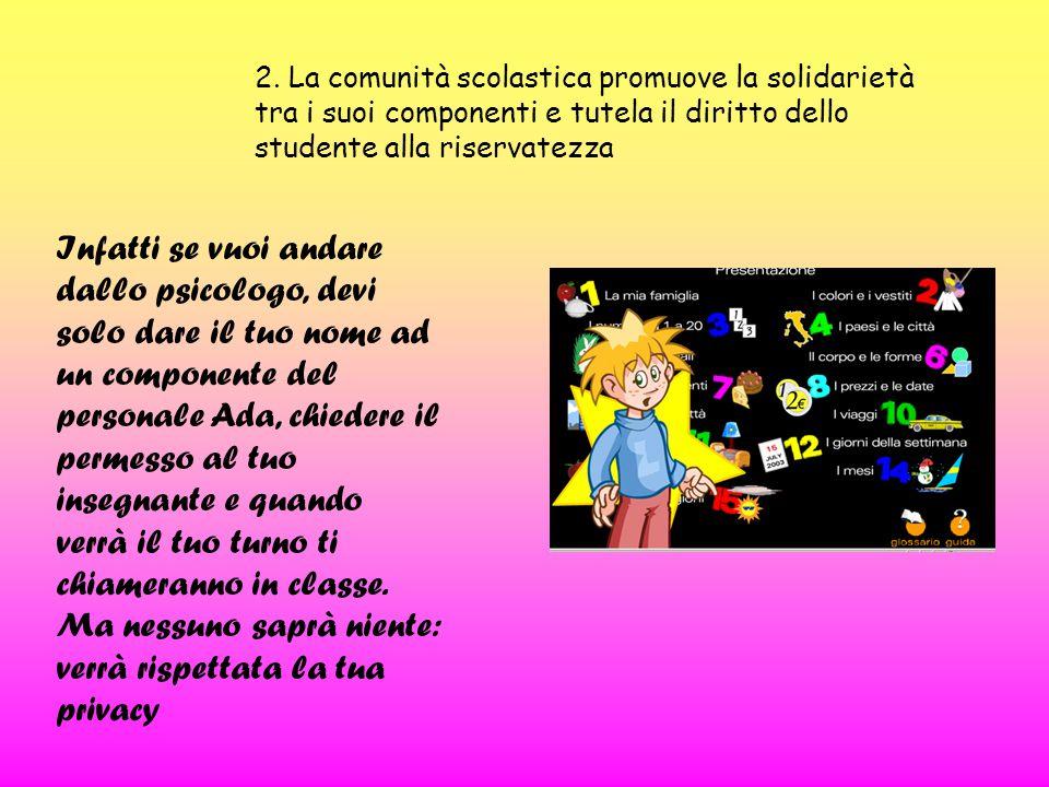 2. La comunità scolastica promuove la solidarietà tra i suoi componenti e tutela il diritto dello studente alla riservatezza Infatti se vuoi andare da
