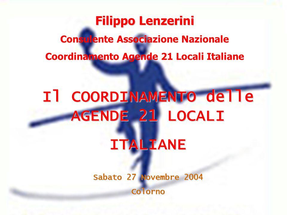 Filippo Lenzerini Consulente Associazione Nazionale Coordinamento Agende 21 Locali Italiane Il COORDINAMENTO delle AGENDE 21 LOCALI ITALIANE Sabato 27 Novembre 2004 Colorno