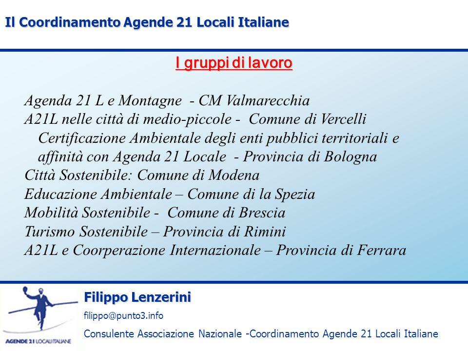 Filippo Lenzerini filippo@punto3.info Consulente Associazione Nazionale -Coordinamento Agende 21 Locali Italiane Il Coordinamento Agende 21 Locali Italiane Locali ma non isolati.
