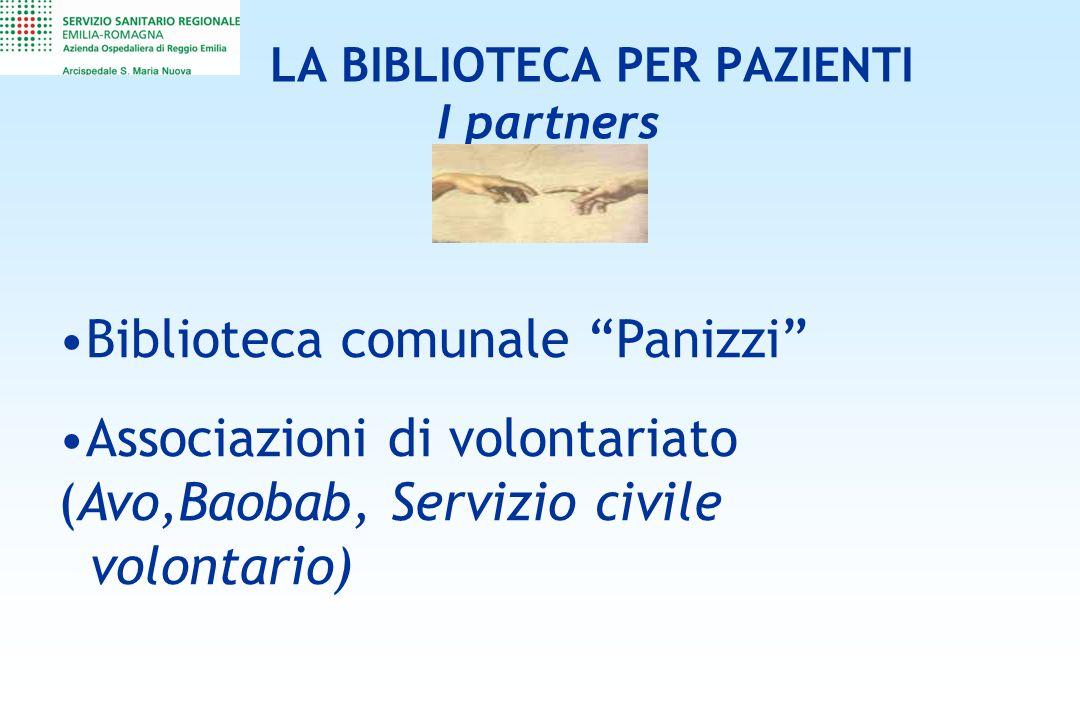 LA BIBLIOTECA PER PAZIENTI I partners Biblioteca comunale Panizzi Associazioni di volontariato (Avo,Baobab, Servizio civile volontario)