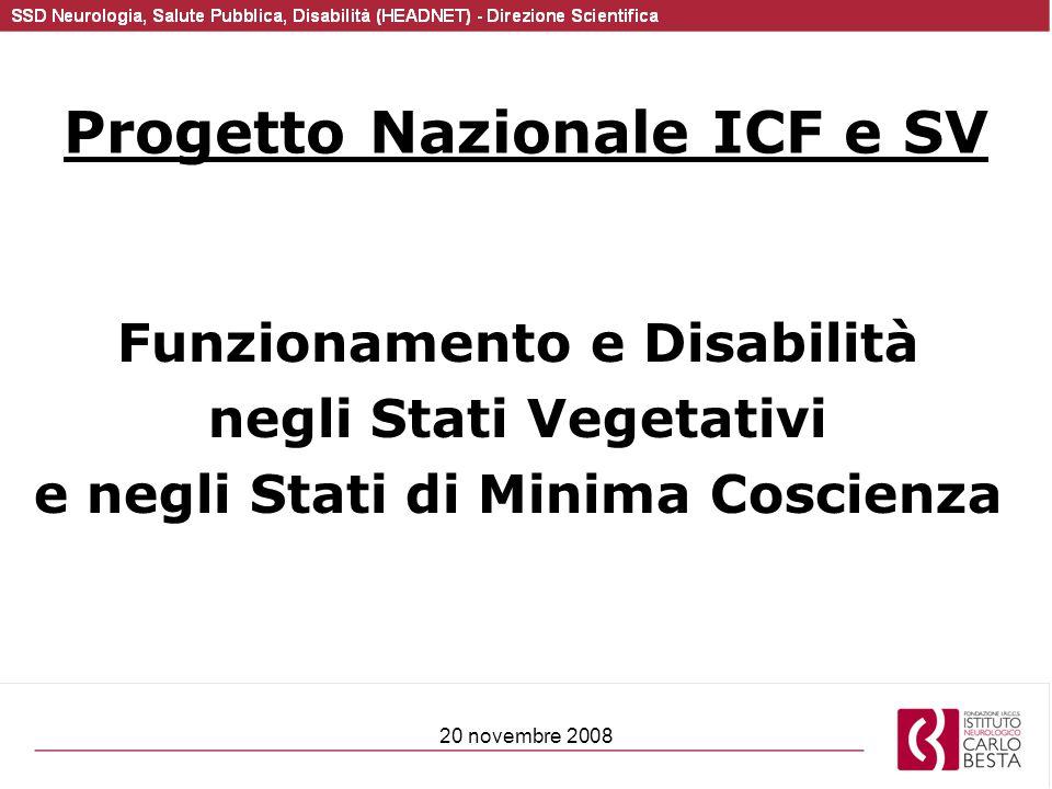 20 novembre 2008 Progetto Nazionale ICF e SV Funzionamento e Disabilità negli Stati Vegetativi e negli Stati di Minima Coscienza