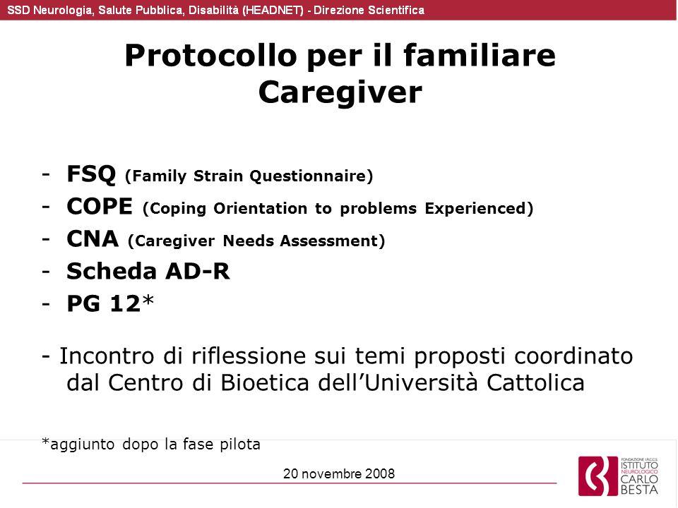 20 novembre 2008 Protocollo per il familiare Caregiver -FSQ (Family Strain Questionnaire) -COPE (Coping Orientation to problems Experienced) -CNA (Car