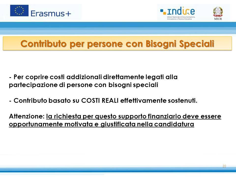 20 - Per coprire costi addizionali direttamente legati alla partecipazione di persone con bisogni speciali - Contributo basato su COSTI REALI effettiv