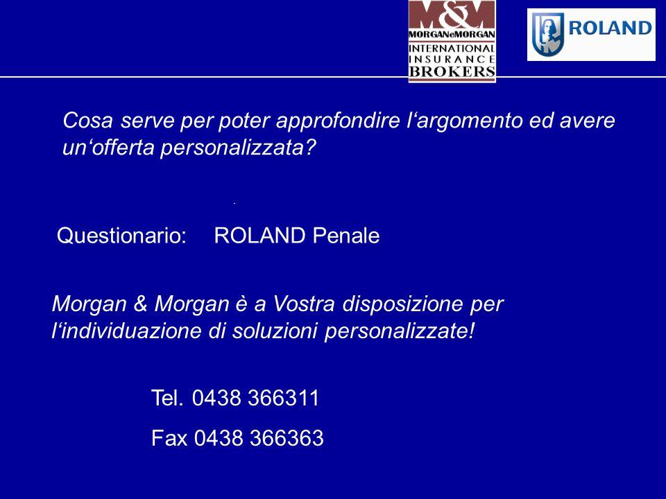 Tel. 0438 366311 Fax 0438 366363 Cosa serve per poter approfondire l'argomento ed avere un'offerta personalizzata? Questionario:ROLAND Penale Morgan &