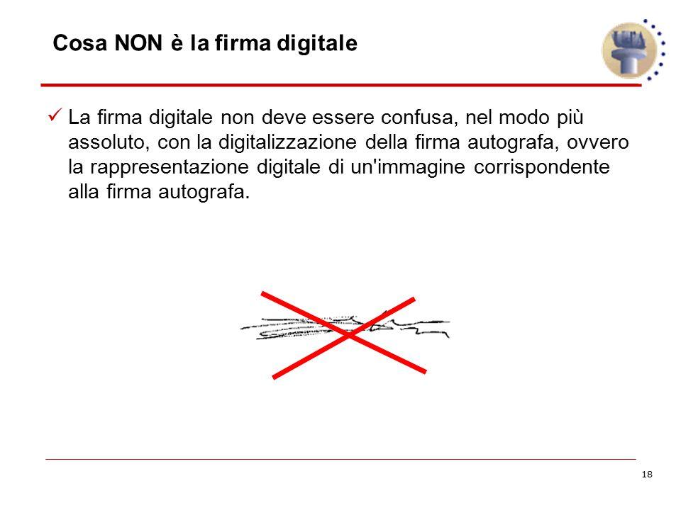 18 Cosa NON è la firma digitale La firma digitale non deve essere confusa, nel modo più assoluto, con la digitalizzazione della firma autografa, ovver