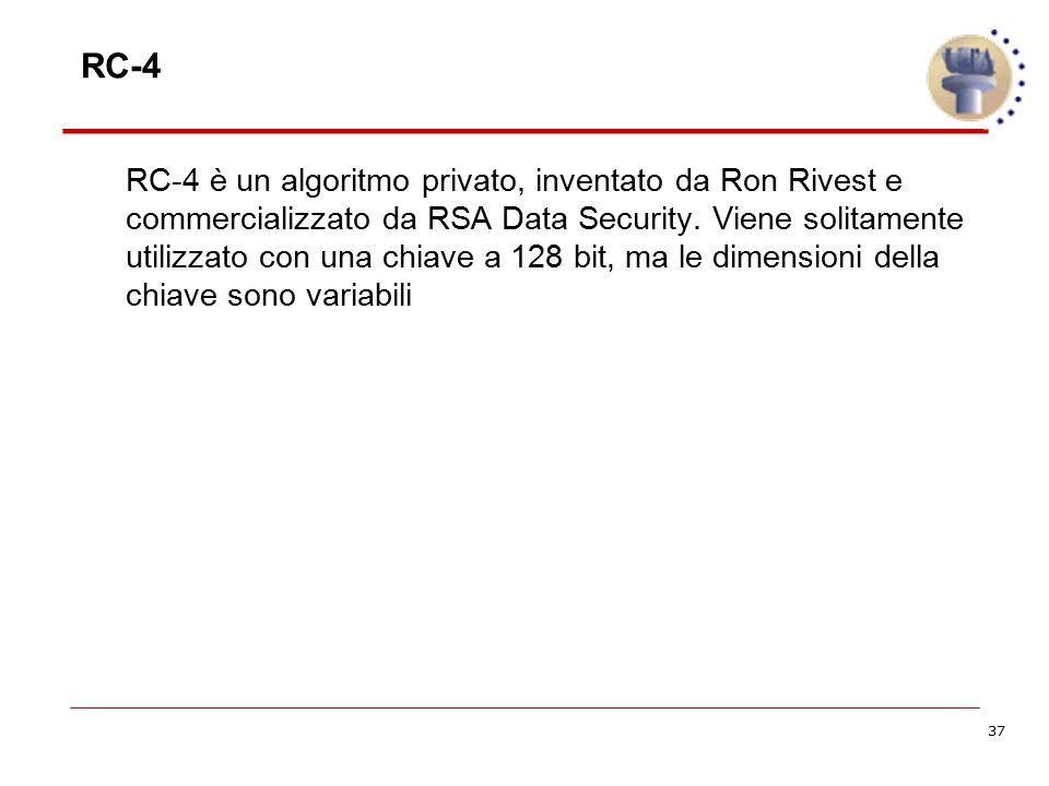 37 RC-4 è un algoritmo privato, inventato da Ron Rivest e commercializzato da RSA Data Security. Viene solitamente utilizzato con una chiave a 128 bit