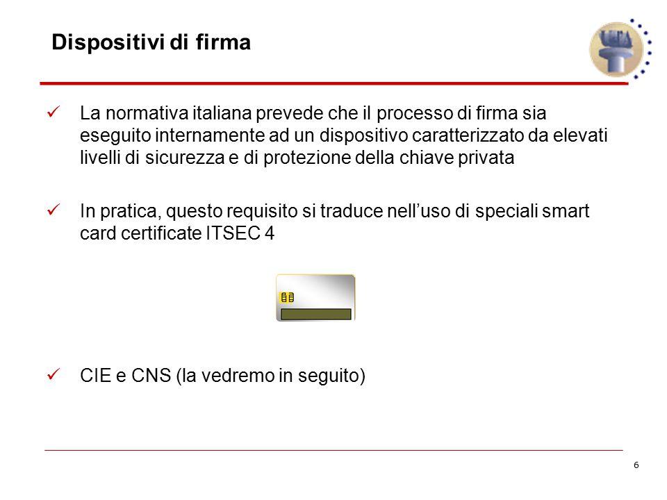 6 Dispositivi di firma La normativa italiana prevede che il processo di firma sia eseguito internamente ad un dispositivo caratterizzato da elevati li
