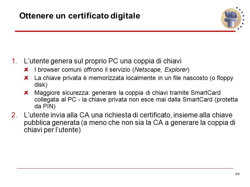 64 Ottenere un certificato digitale 1.L'utente genera sul proprio PC una coppia di chiavi I browser comuni offrono il servizio (Netscape, Explorer) La
