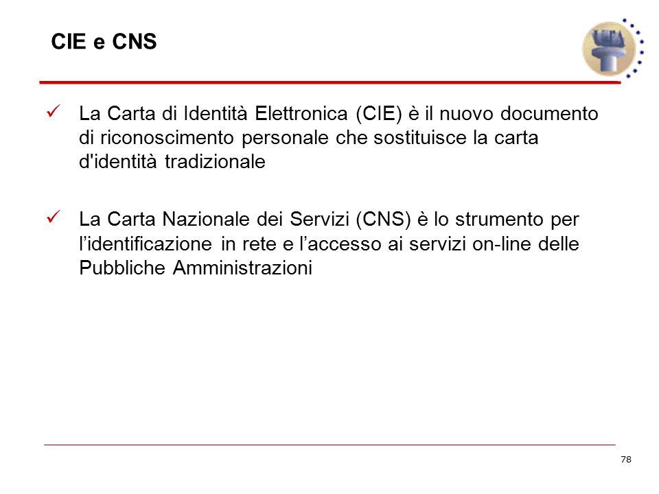 78 CIE e CNS La Carta di Identità Elettronica (CIE) è il nuovo documento di riconoscimento personale che sostituisce la carta d'identità tradizionale