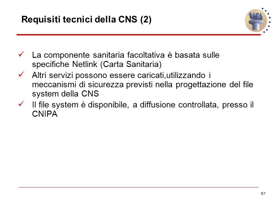 87 Requisiti tecnici della CNS (2) La componente sanitaria facoltativa è basata sulle specifiche Netlink (Carta Sanitaria) Altri servizi possono esser