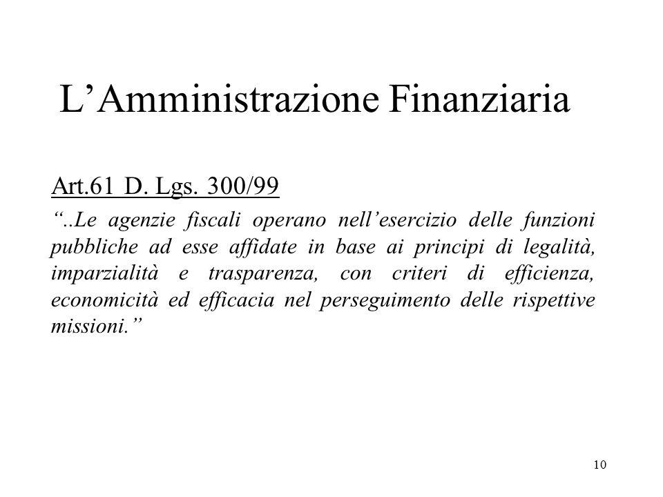 """10 L'Amministrazione Finanziaria Art.61 D. Lgs. 300/99 """"..Le agenzie fiscali operano nell'esercizio delle funzioni pubbliche ad esse affidate in base"""