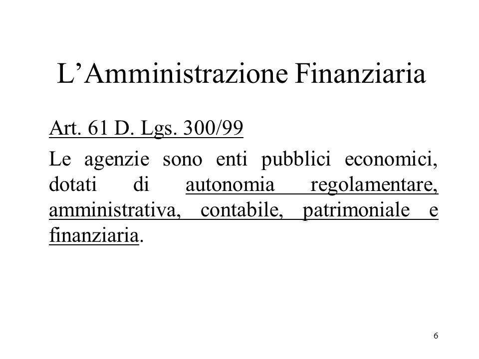 6 Art. 61 D. Lgs. 300/99 Le agenzie sono enti pubblici economici, dotati di autonomia regolamentare, amministrativa, contabile, patrimoniale e finanzi